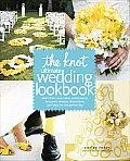The Knot Ultimate Wedding Lookbook: More Than 1,000 Cakes, Centerpieces, Bouquets, Dresses, Decorations, and Ideas for the Perfect Day Cover