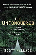 The Unconquered: In Search of the Amazon's Last Uncontacted Tribes Cover