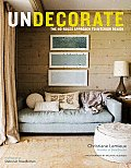 Undecorate: The No-Rules Approach to Interior Design