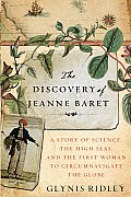 Discovery of Jeanne Baret A Story of Science the High Seas & the First Woman to Circumnavigate the Globe