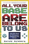 All Your Base Are Belong to Us How Fifty Years of Video Games Conquered Pop Culture