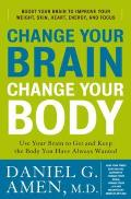 Change Your Brain, Change Your Body: Use Your Brain to Get and Keep the Body You Have Always Wanted Cover