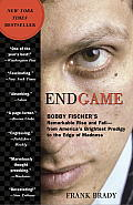Endgame Bobby Fishers Remarkable Rise & Fall From Americas Brightest Prodigy to the Edge of Madness