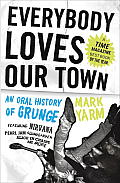 Everybody Loves Our Town: An Oral History of Grunge Cover