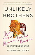 Unlikely Brothers Our Story of Adventure Loss & Redemption