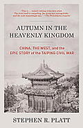 Autumn In The Heavenly Kingdom: China, The West, & The Epic Story Of The Taiping Civil War (Vintage) by Stephen R. Platt