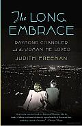 The Long Embrace: Raymond Chandler and the Woman He Loved Cover
