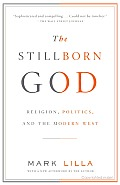 The Stillborn God: Religion, Politics, and the Modern West Cover