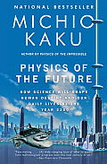 Physics of the Future: How Science Will Shape Human Destiny and Our Daily Lives by the Year 2100 Cover