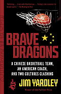 Brave Dragons A Chinese Basketball Team an American Coach & Two Cultures Clashing