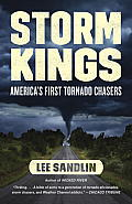 Storm Kings The Untold History of Americas First Tornado Chasers