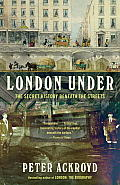 London Under the Secret History Beneath the Streets