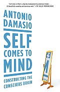 Self Comes to Mind Constructing the Conscious Brain