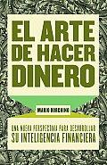 El Arte de Hacer Dinero: Una Nueva Perpectiva Para Desarrollar su Inteligencia Financiera = The Art of Making Money (Vintage Espanol)