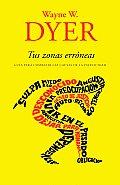 Tus Zonas Erroneas: Guia Para Combatir las Causas de la Infelicidad = Your Erroneous Zones