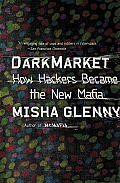 DarkMarket How Hackers Became the New Mafia