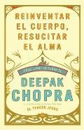 Reinventar El Cuerpo, Resucitar El Alma: Como Crear Un Nuevo Tu (Vintage Espanol)