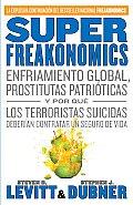 Superfreakonomics: Enfriamiento Global, Prostitutas Patrioticas y Por Que los Terroristas Suicidas Deberian Contratar un Seguro de Vida = Superfreakon