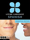 Living Language Spanish, Essential Edition: Beginner [With Book(s)]