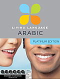 Living Language Arabic: Platinum Edition [With 4 Books and Apps, Online Course, E-Tutor, Online Community] (Platinum Edition)