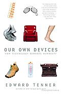 Our Own Devices: How Technology Remakes Humanity Cover