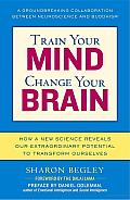 Train Your Mind, Change Your Brain: How a New Science Reveals Our Extraordinary Potential to Transform Ourselves Cover