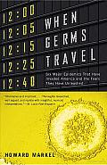 When Germs Travel: Six Major Epidemics That Have Invaded America and the Fears They Have Unleashed Cover