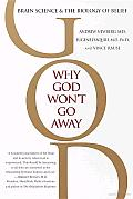 Why God Won't Go Away: Brain Science and the Biology of Belief Cover