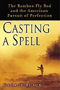 Casting a Spell: The Bamboo Fly Rod and the American Pursuit of Perfection Cover