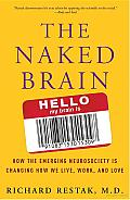 The Naked Brain: How the Emerging Neurosociety Is Changing How We Live, Work, and Love Cover