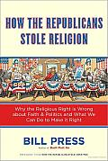 How the Republicans Stole Religion: Why the Religious Right Is Wrong about Faith & Politics and What We Can Do to Make It Right Cover