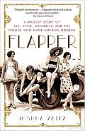 Flapper: A Madcap Story of Sex, Style, Celebrity, and the Women Who Made America Modern Cover