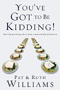 You've Got to Be Kidding!: Real-life Parenting Advise from a Mom and Dad of Nineteen Cover