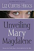 Unveiling Mary Magdalene: Discover the Truth about a not-so-bad Girl of the Bible Cover