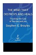 The Wind That Destroys and Heals: Trusting the God of Sorrow and Joy Cover