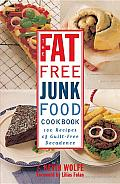 The Fat-free Junk Food Cookbook: 100 Recipes of Guilt-Free Decadence Cover
