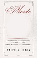Merde: Excursions in Scientific, Cultural, and Socio-Historical Coprology Cover