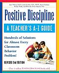 Positive Discipline: A Teacher's a-z Guide: Hundreds of Solutions for Almost Every Classroom Behavior Problem! Cover