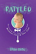 Rattled: Surviving Your Baby's First Year without Losing Your Cool Cover
