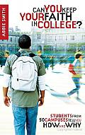Can You Keep Your Faith in College?: Students from 50 Campuses Tell You How - and Why Cover