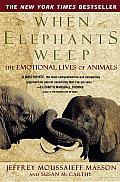 When Elephants Weep: The Emotional Lives of Animals Cover