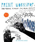 Print Workshop: Hand-Printing Techniques and Truly Original Projects Cover