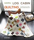 Modern Log Cabin Quilting: 25 Simple Quilts and Patchwork Projects Cover