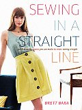 Sewing in a Straight Line: Quick &amp; Crafty Projects You Can Make by Simply Sewing Straight Cover