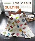 Modern Log Cabin Quilting: 25 Simple Quilt and Patchwork Projects for Sewers