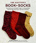 The Knitter's Book of Socks: The Yarn Lover's Ultimate Guide to Creating Socks That Fit Well, Feel Great, and Last a Lifetime Cover