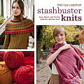Stashbuster Knits: Tips, Tricks, and 21 Beautiful Projects for Using Your Favorite Leftover Yarn Cover