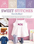 Sweet Stitches from the Heart More Than 70 Project Ideas & 900 Stitch Motifs for Angels Teddies Fairies Hearts & Alphabets Plus Essential E