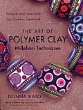 The Art of Polymer Clay Millefiori Techniques: Projects and Inspiration for Creative Canework Cover