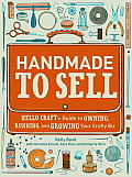 Handmade to Sell Hello Crafts Guide to Owning Running & Growing Your Crafty Biz